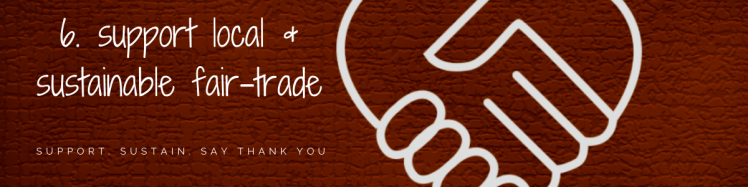 6. support local & sustainable fair-trade.png