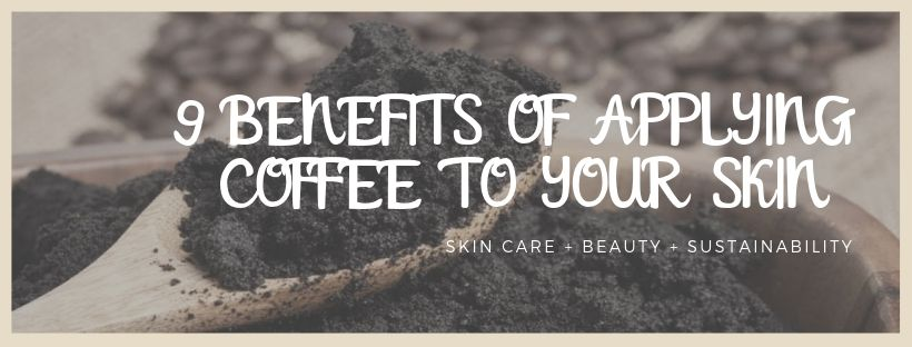 8 BENEFITS OF APPLYING COFFEE TO YOUR SKIN.jpg